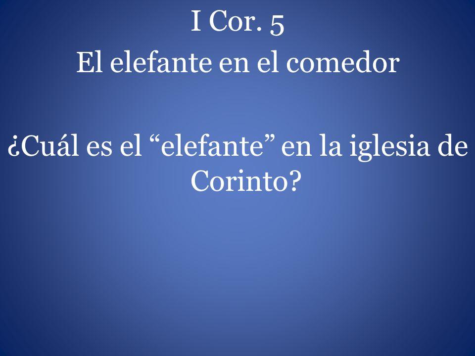 I Cor. 5 El elefante en el comedor ¿Cuál es el elefante en la iglesia de Corinto