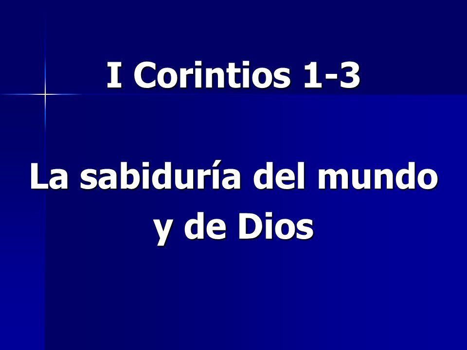 I Corintios 1-3 La sabiduría del mundo y de Dios
