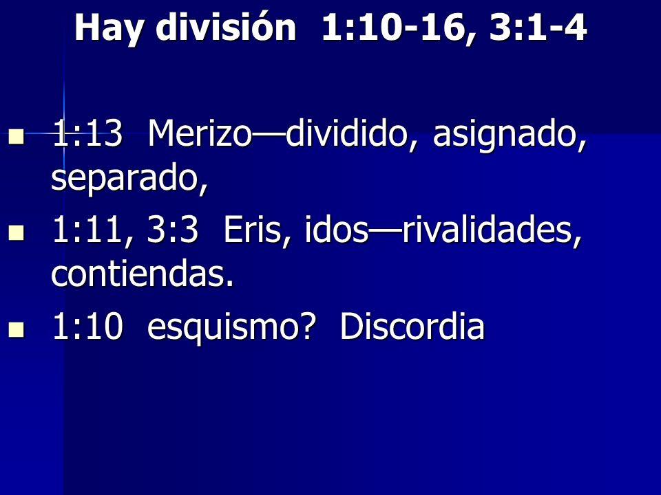 Hay división 1:10-16, 3:1-41:13 Merizo—dividido, asignado, separado, 1:11, 3:3 Eris, idos—rivalidades, contiendas.