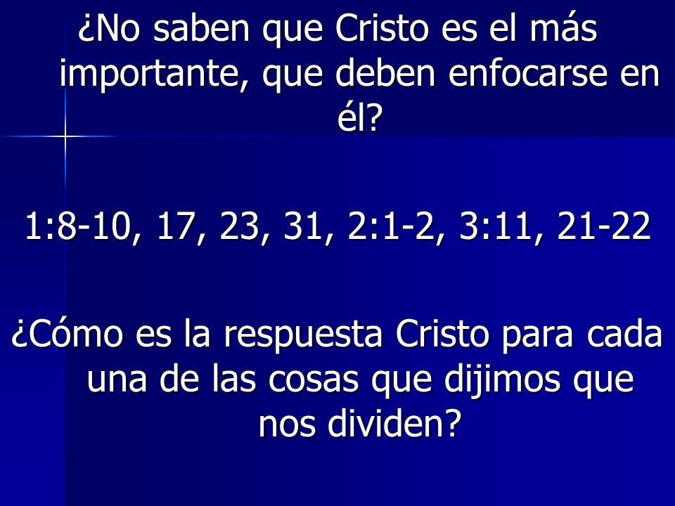 ¿No saben que Cristo es el más importante, que deben enfocarse en él