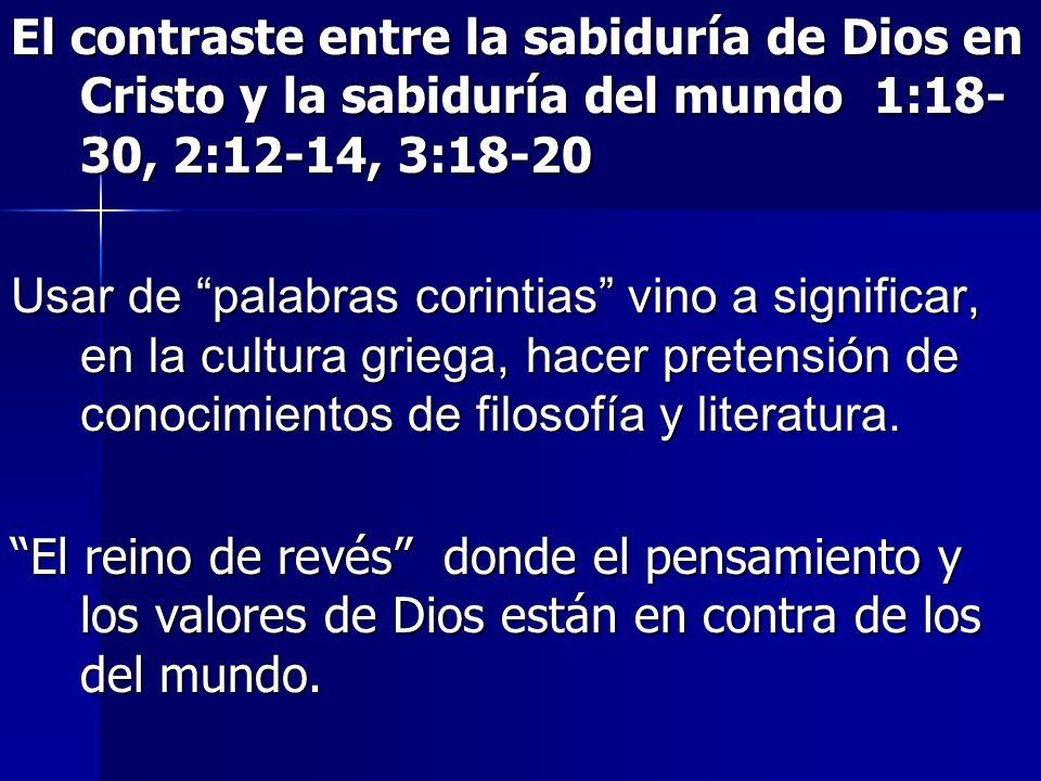 El contraste entre la sabiduría de Dios en Cristo y la sabiduría del mundo 1:18-30, 2:12-14, 3:18-20
