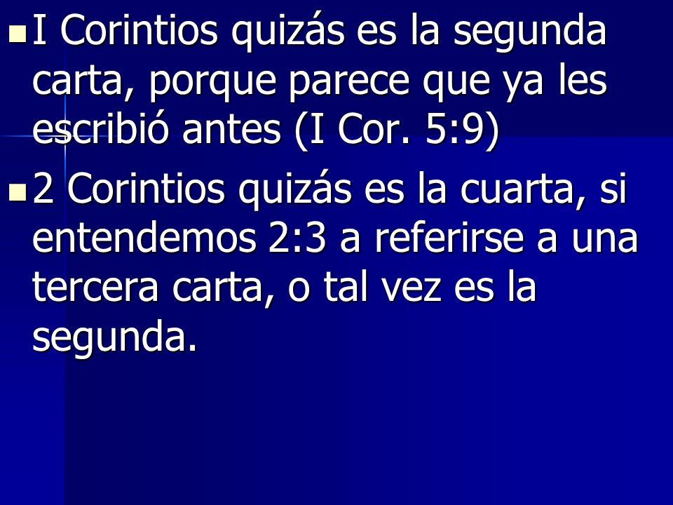 I Corintios quizás es la segunda carta, porque parece que ya les escribió antes (I Cor. 5:9)