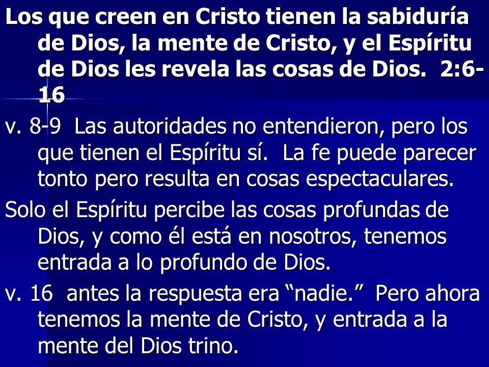 Los que creen en Cristo tienen la sabiduría de Dios, la mente de Cristo, y el Espíritu de Dios les revela las cosas de Dios. 2:6-16