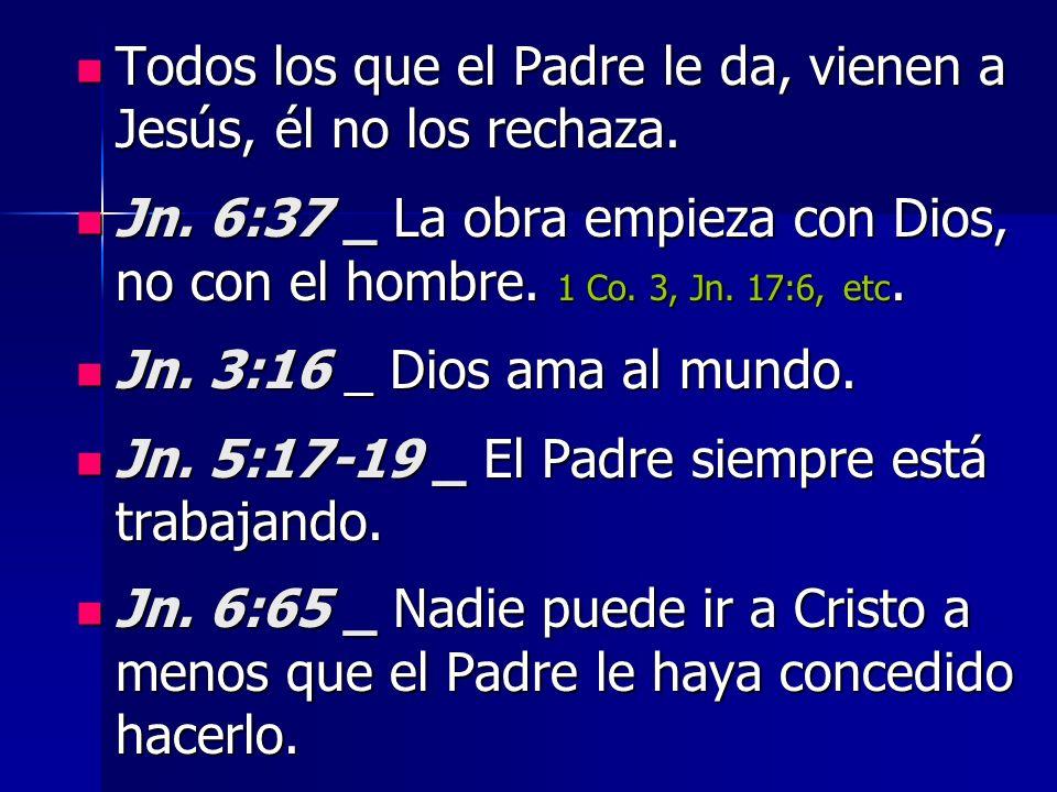 Todos los que el Padre le da, vienen a Jesús, él no los rechaza.