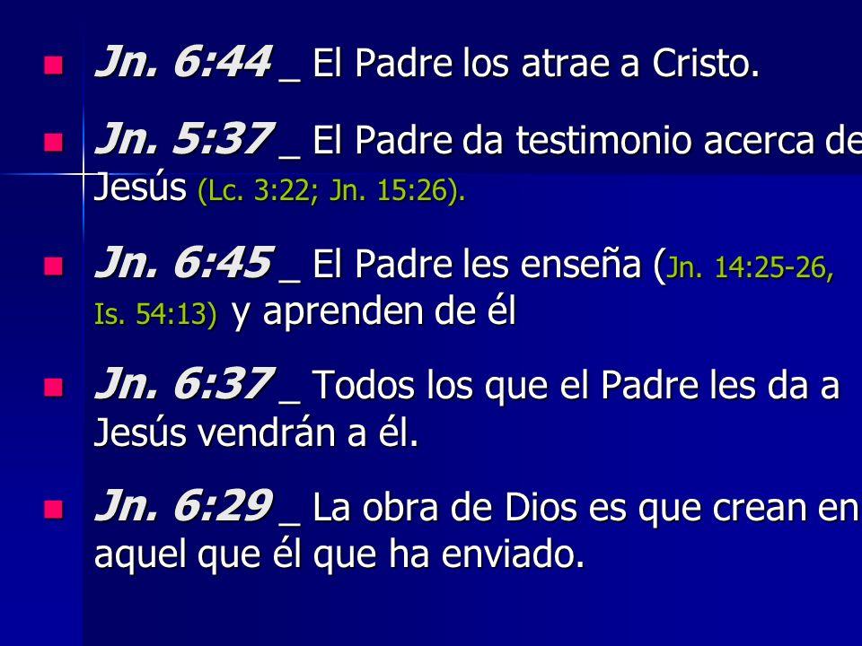 Jn. 6:44 _ El Padre los atrae a Cristo.
