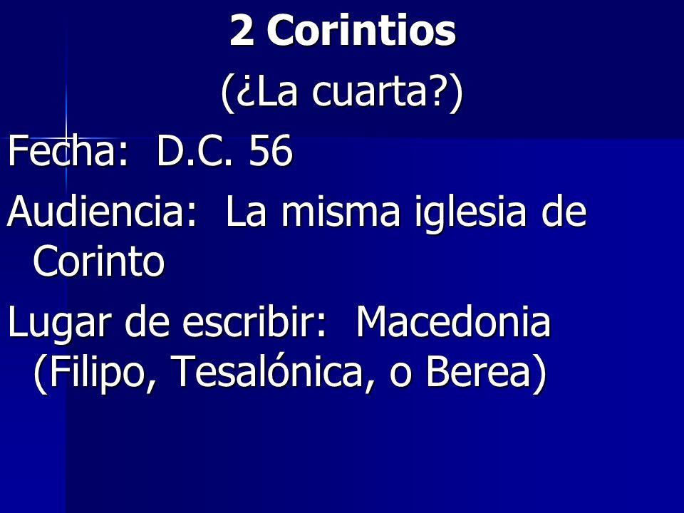 2 Corintios (¿La cuarta ) Fecha: D.C. 56. Audiencia: La misma iglesia de Corinto.