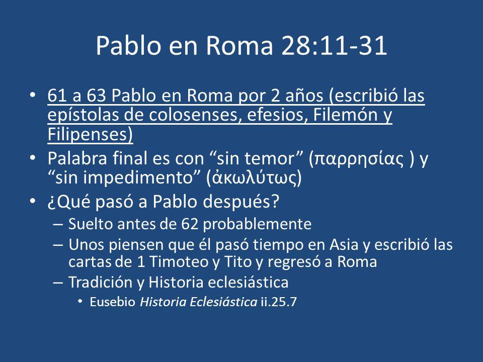 Pablo en Roma 28:11-31 61 a 63 Pablo en Roma por 2 años (escribió las epístolas de colosenses, efesios, Filemón y Filipenses)