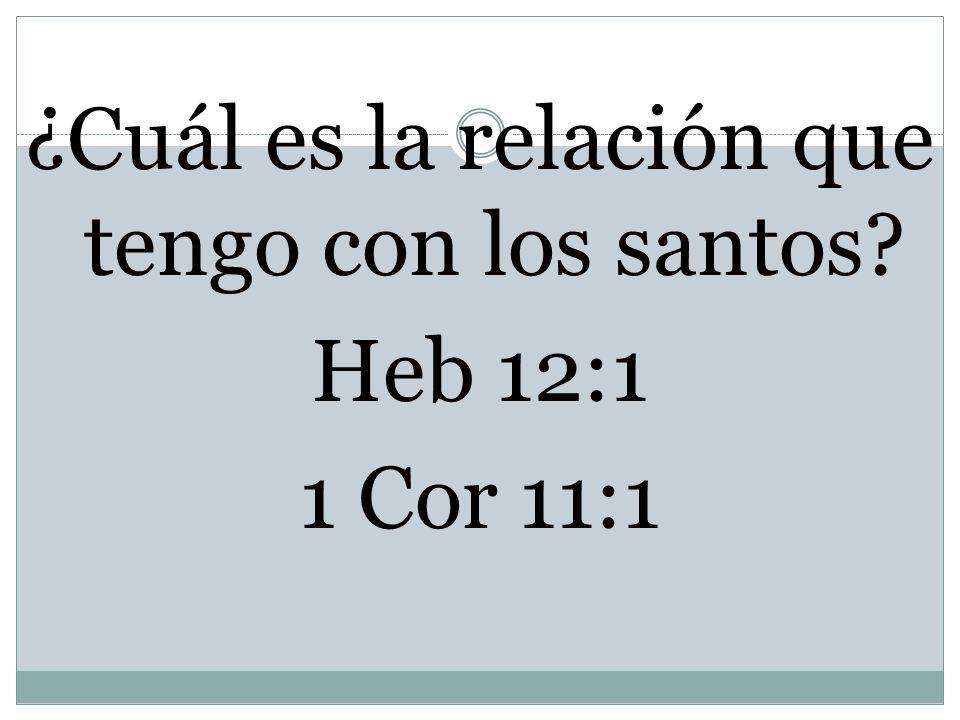 ¿Cuál es la relación que tengo con los santos Heb 12:1 1 Cor 11:1