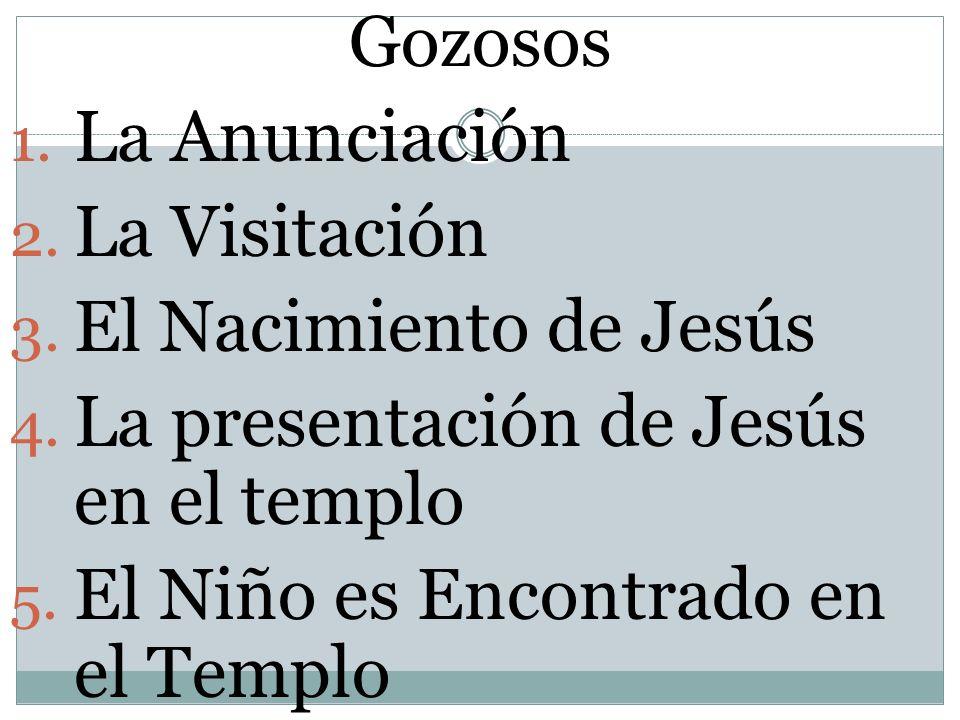 Gozosos La Anunciación. La Visitación. El Nacimiento de Jesús. La presentación de Jesús en el templo.