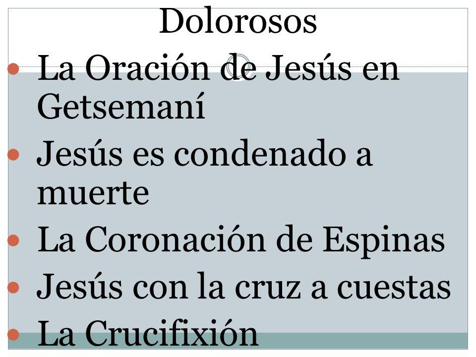 Dolorosos La Oración de Jesús en Getsemaní. Jesús es condenado a muerte. La Coronación de Espinas.