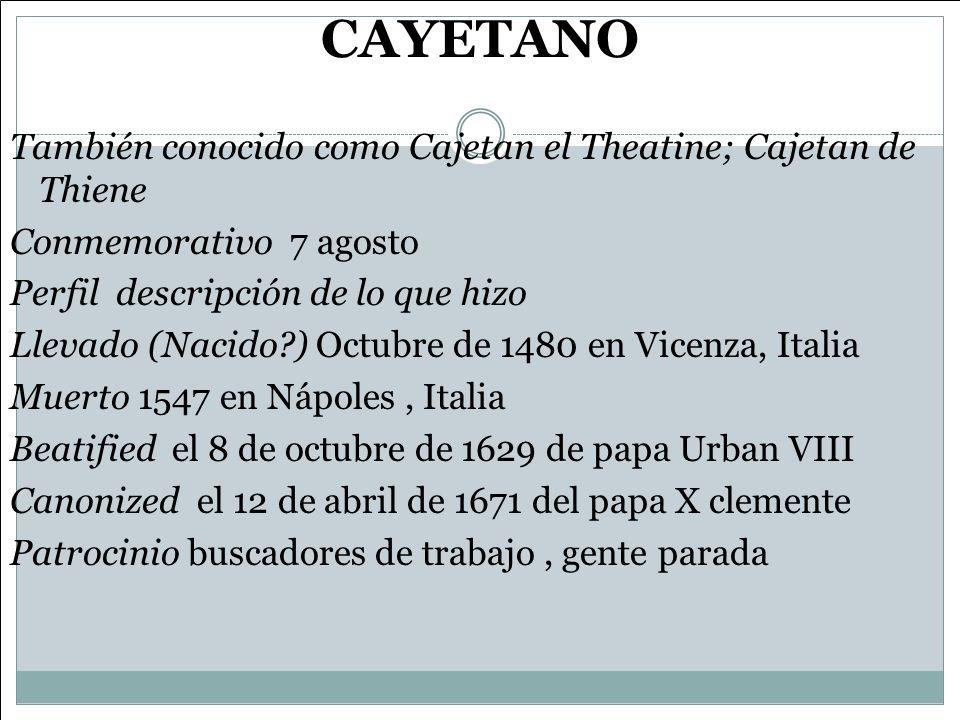 CAYETANO También conocido como Cajetan el Theatine; Cajetan de Thiene