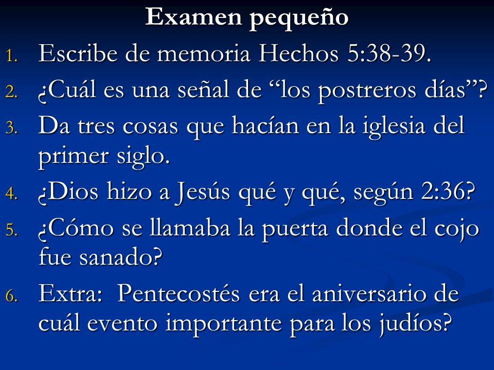 Examen pequeño Escribe de memoria Hechos 5:38-39. ¿Cuál es una señal de los postreros días