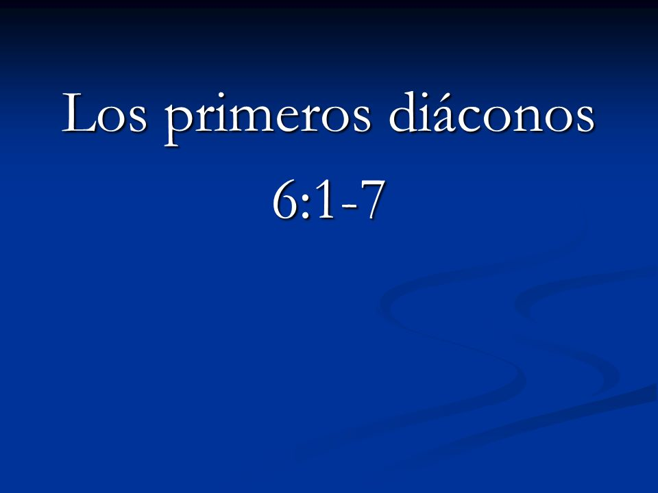 Los primeros diáconos 6:1-7