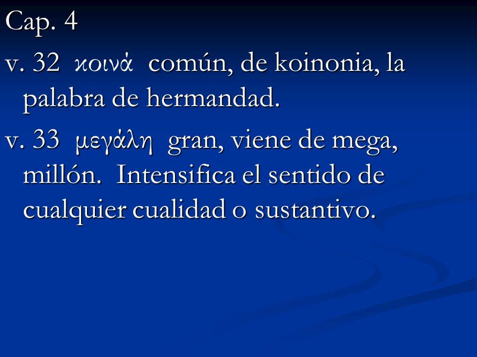 Cap. 4 v. 32 κοινά común, de koinonia, la palabra de hermandad.