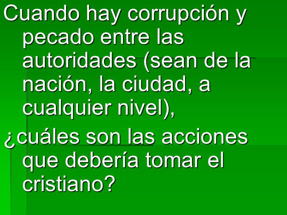 Cuando hay corrupción y pecado entre las autoridades (sean de la nación, la ciudad, a cualquier nivel),