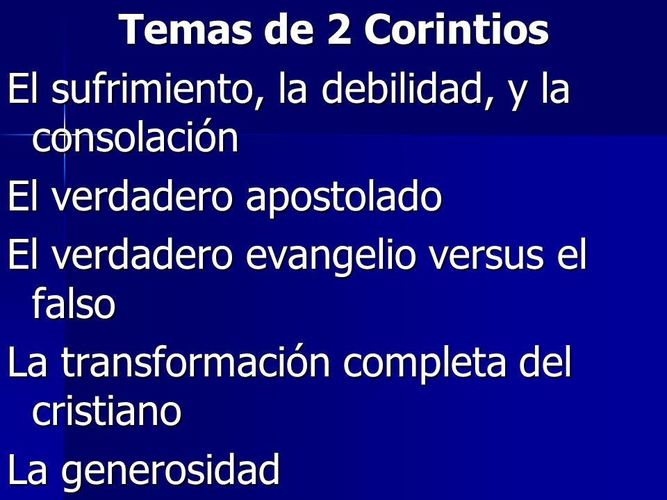 Temas de 2 CorintiosEl sufrimiento, la debilidad, y la consolación. El verdadero apostolado. El verdadero evangelio versus el falso.