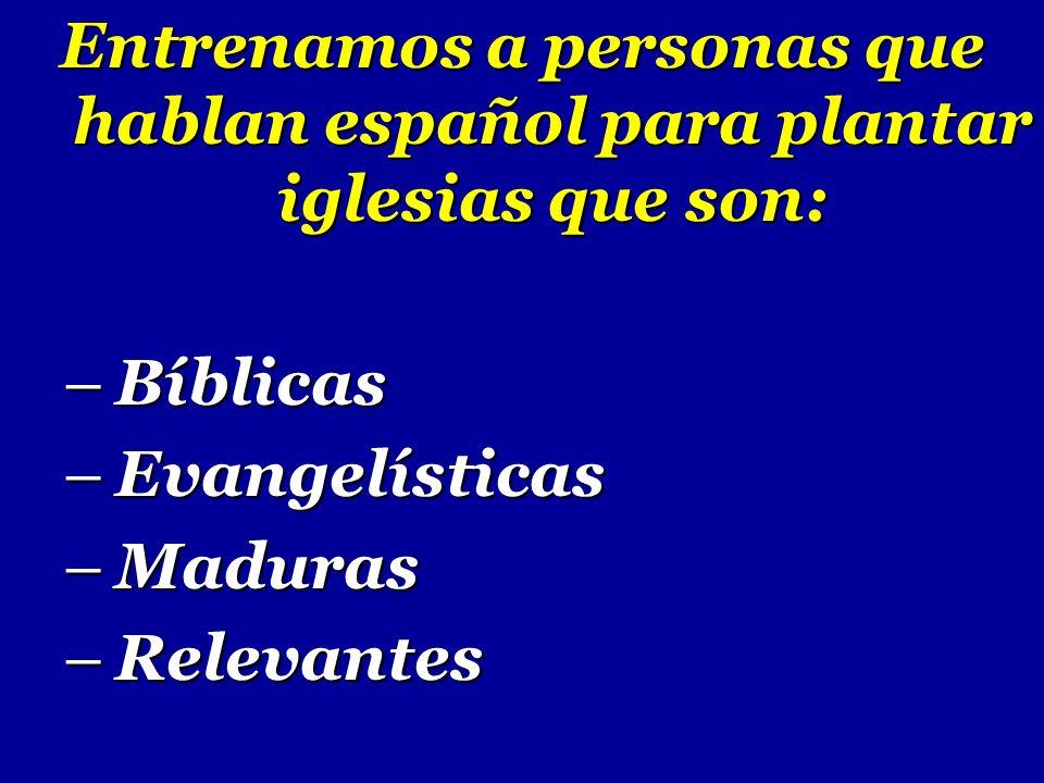 Entrenamos a personas que hablan español para plantar iglesias que son: