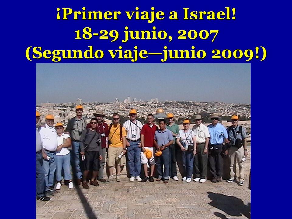 ¡Primer viaje a Israel! 18-29 junio, 2007 (Segundo viaje—junio 2009!)