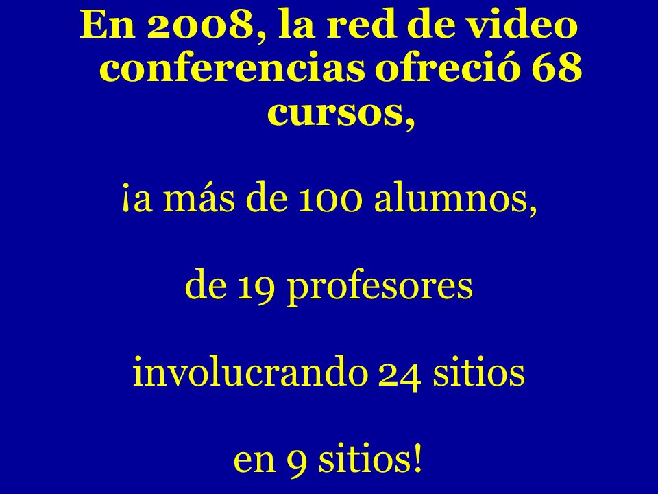 En 2008, la red de video conferencias ofreció 68 cursos,