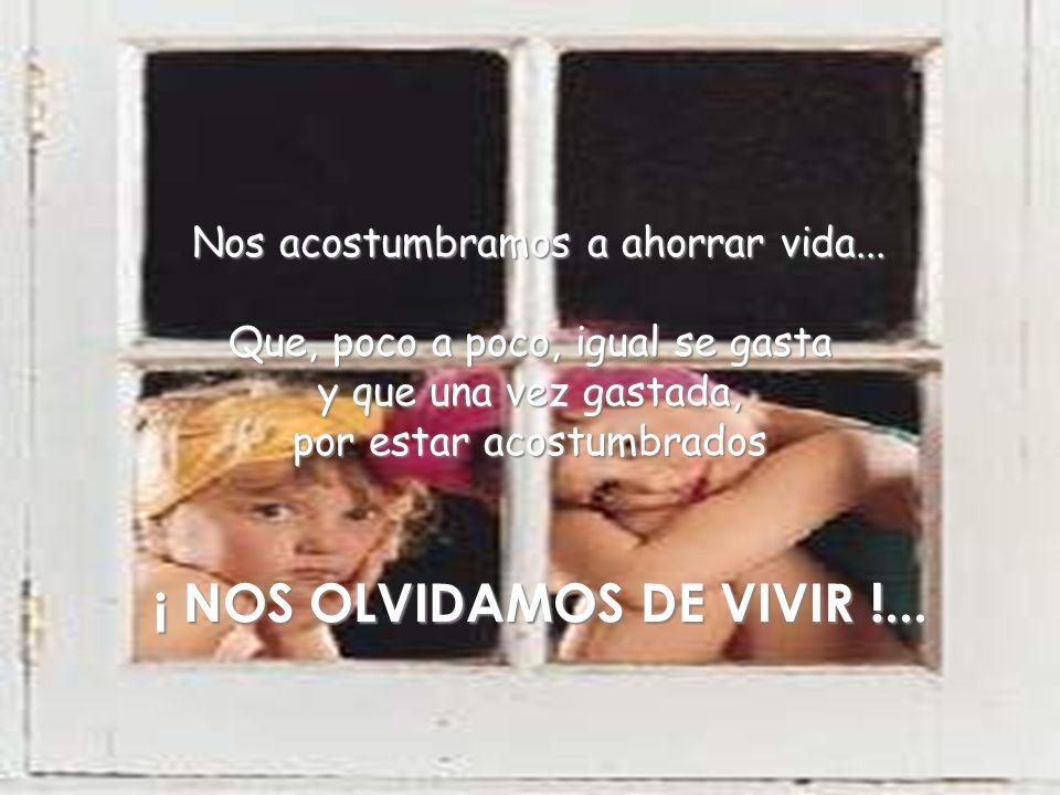 ¡ NOS OLVIDAMOS DE VIVIR !...