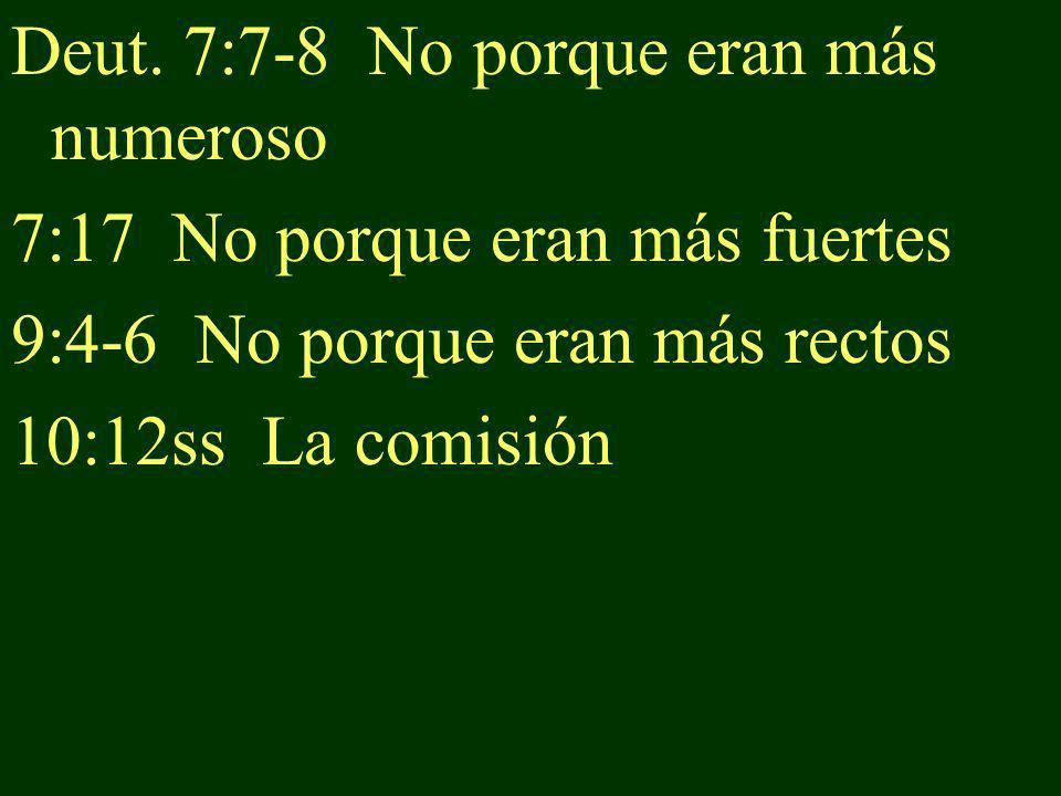 Deut. 7:7-8 No porque eran más numeroso