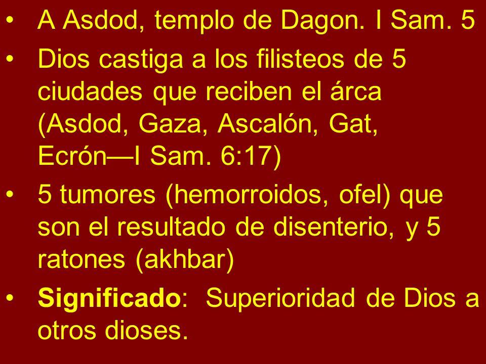 A Asdod, templo de Dagon. I Sam. 5