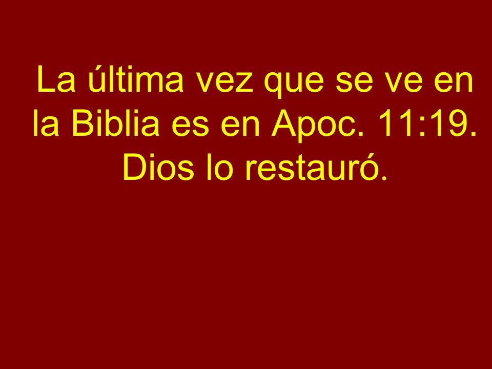 La última vez que se ve en la Biblia es en Apoc. 11:19