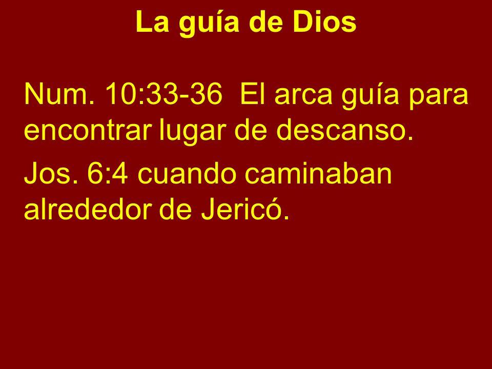 La guía de Dios Num. 10:33-36 El arca guía para encontrar lugar de descanso.