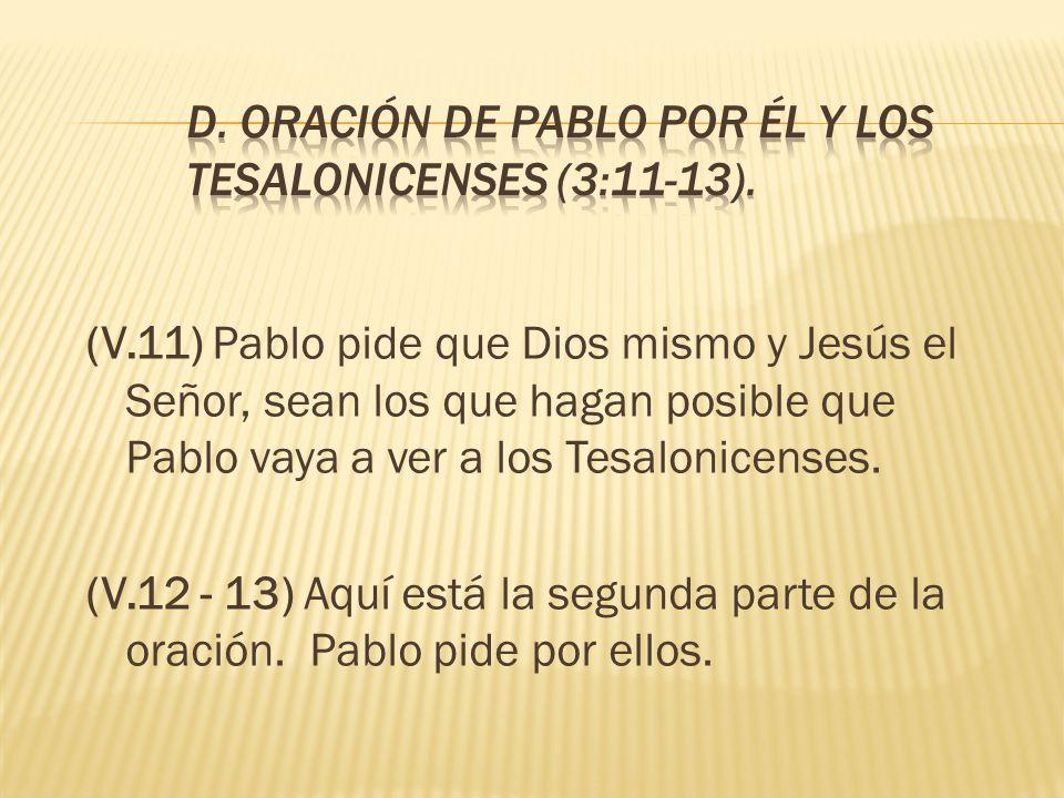 D. ORACIÓN DE PABLO POR ÉL Y LOS TESALONICENSES (3:11-13).