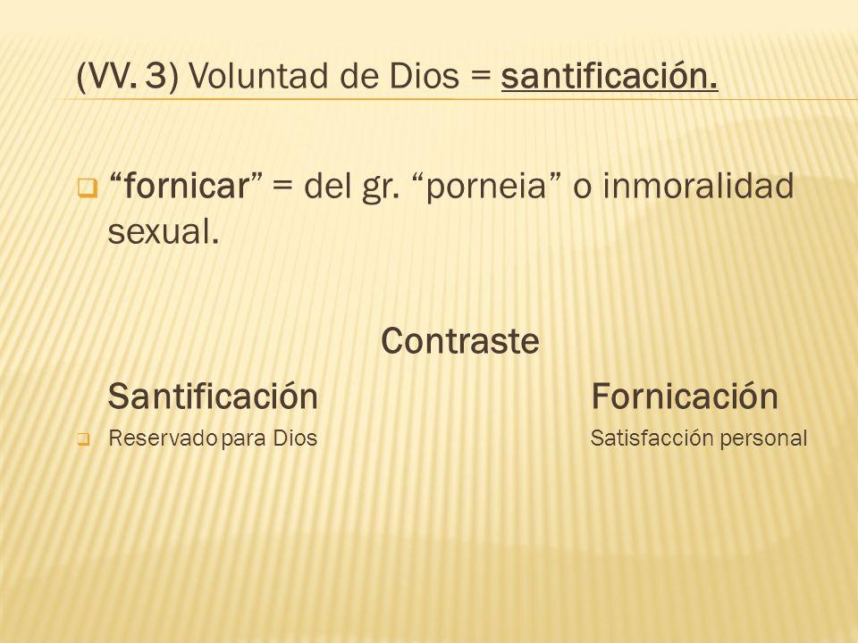 (VV. 3) Voluntad de Dios = santificación.