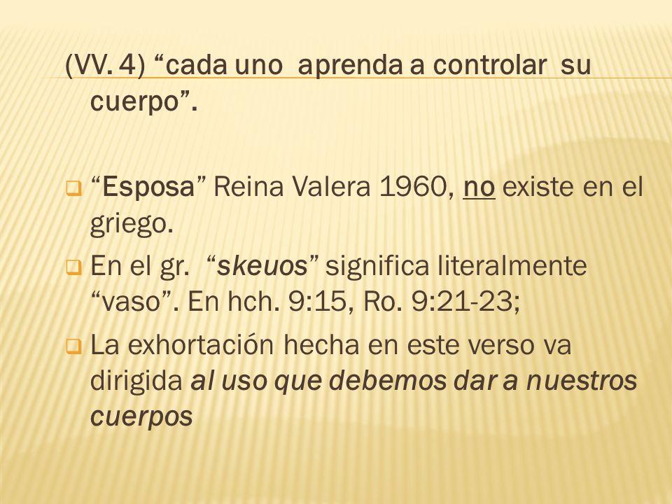 (VV. 4) cada uno aprenda a controlar su cuerpo .