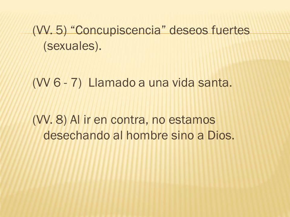 (VV. 5) Concupiscencia deseos fuertes (sexuales).