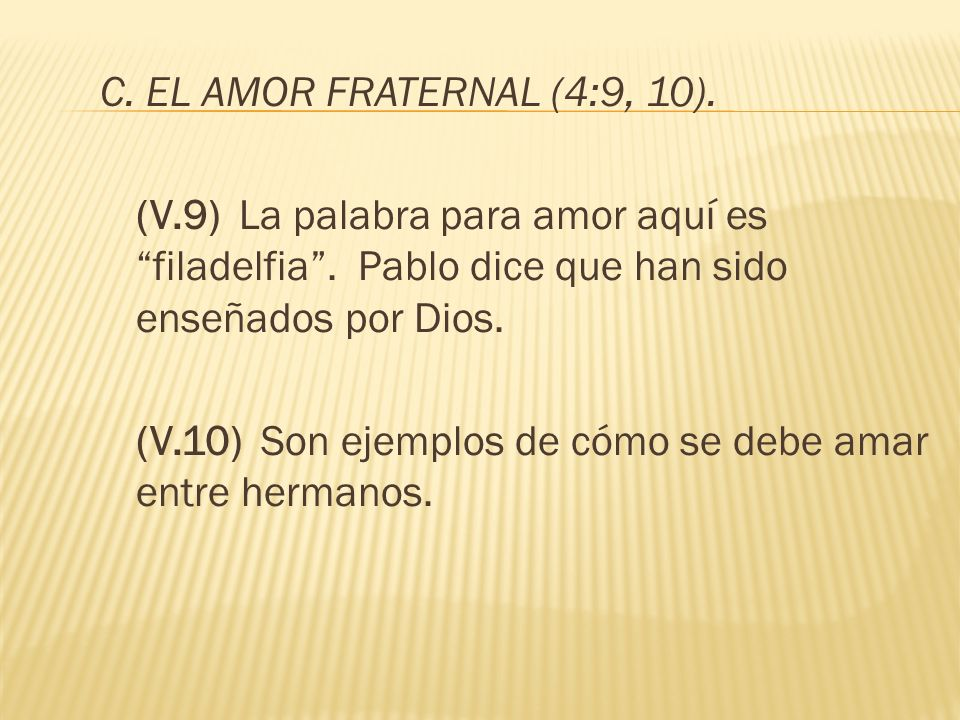 C. EL AMOR FRATERNAL (4:9, 10). (V.9) La palabra para amor aquí es filadelfia . Pablo dice que han sido enseñados por Dios.
