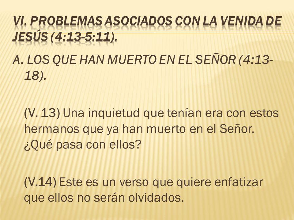 VI. PROBLEMAS ASOCIADOS CON LA VENIDA DE JESÚS (4:13-5:11).