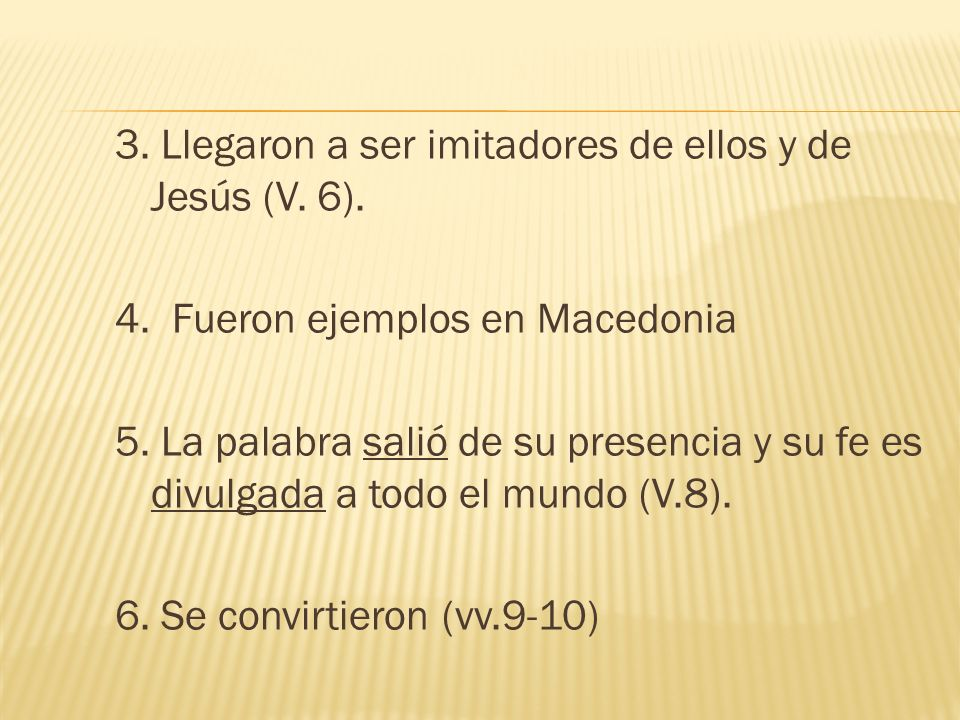 3. Llegaron a ser imitadores de ellos y de Jesús (V. 6).