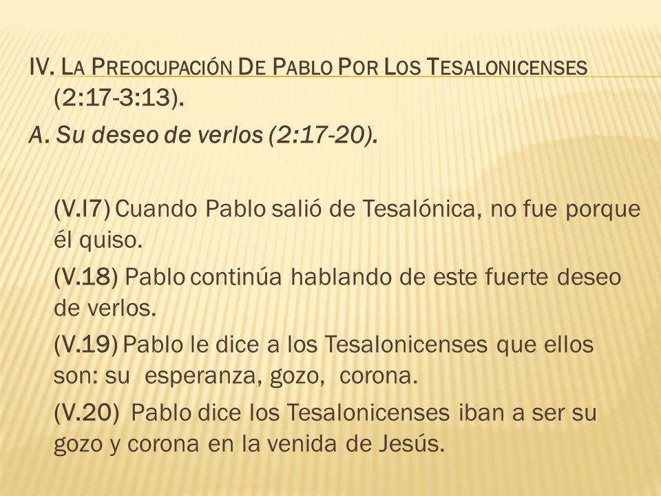 IV. La Preocupación De Pablo Por Los Tesalonicenses (2:17-3:13).