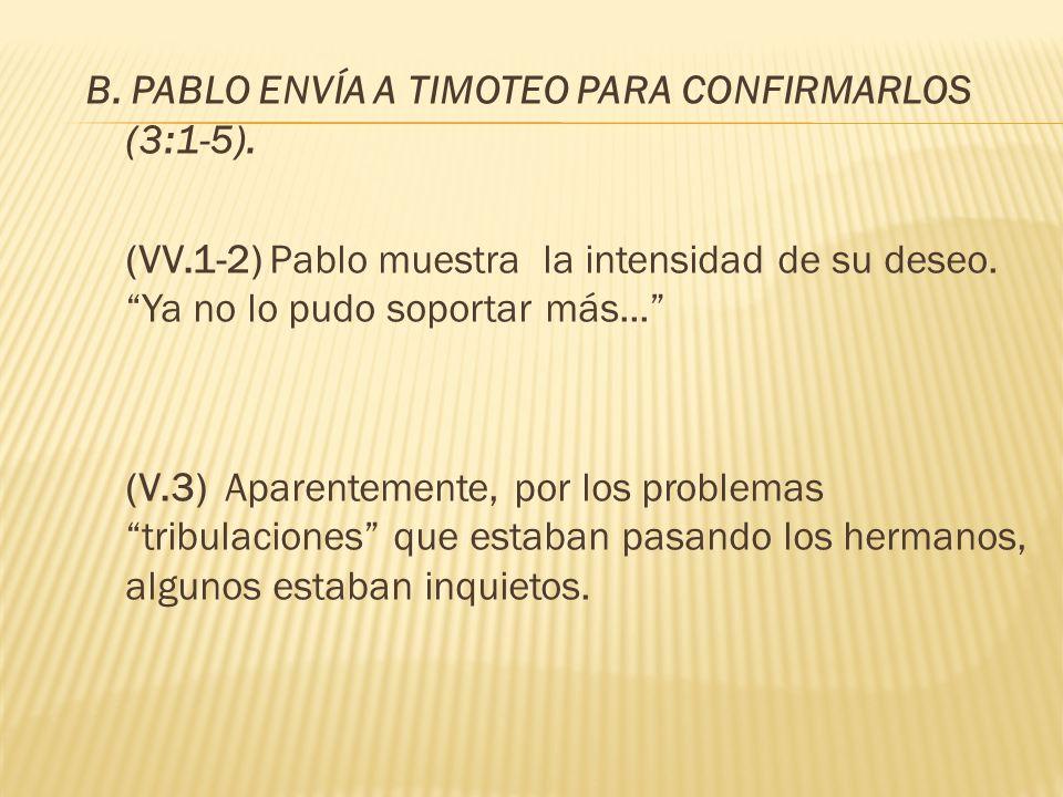 B. PABLO ENVÍA A TIMOTEO PARA CONFIRMARLOS (3:1-5).
