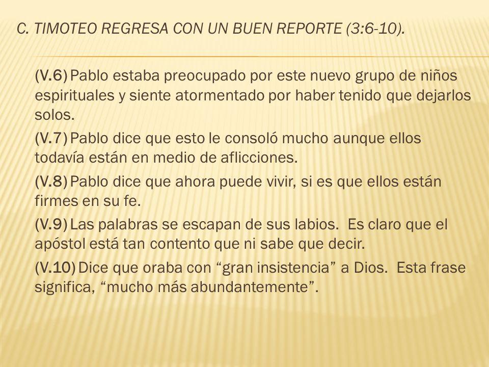C. TIMOTEO REGRESA CON UN BUEN REPORTE (3:6-10).