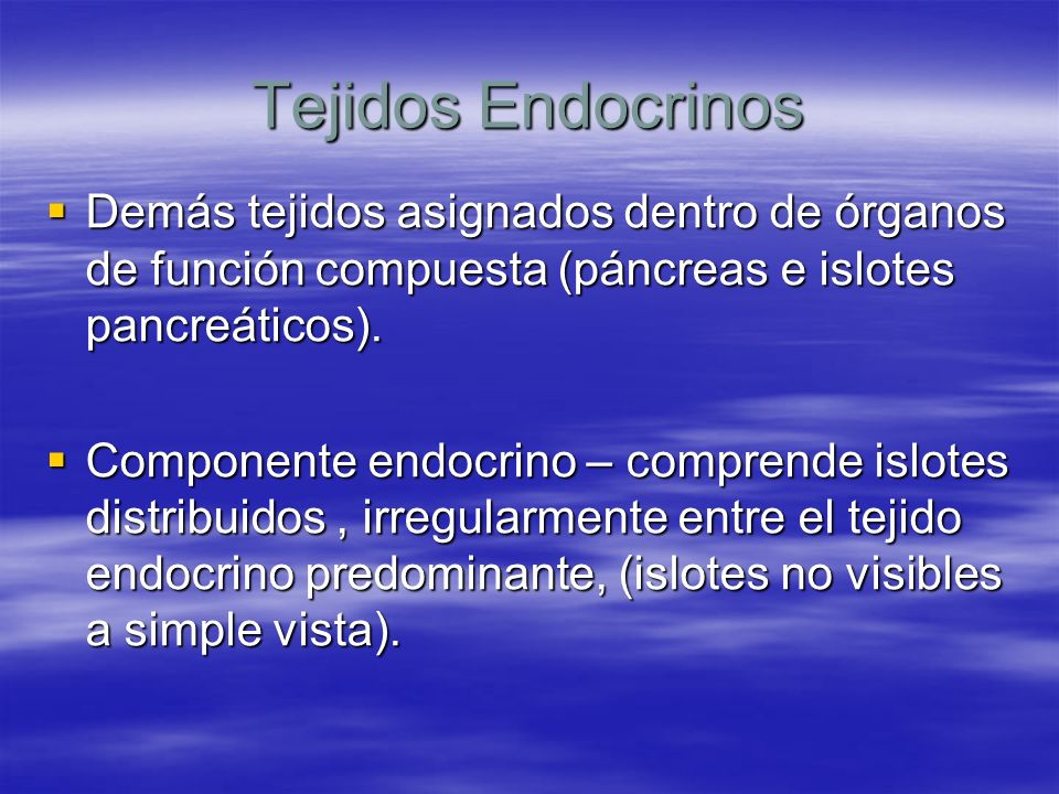 Tejidos Endocrinos Demás tejidos asignados dentro de órganos de función compuesta (páncreas e islotes pancreáticos).