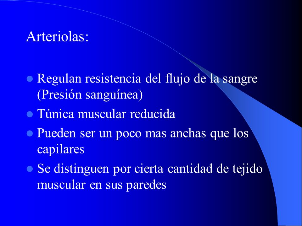 Arteriolas: Regulan resistencia del flujo de la sangre (Presión sanguínea) Túnica muscular reducida.