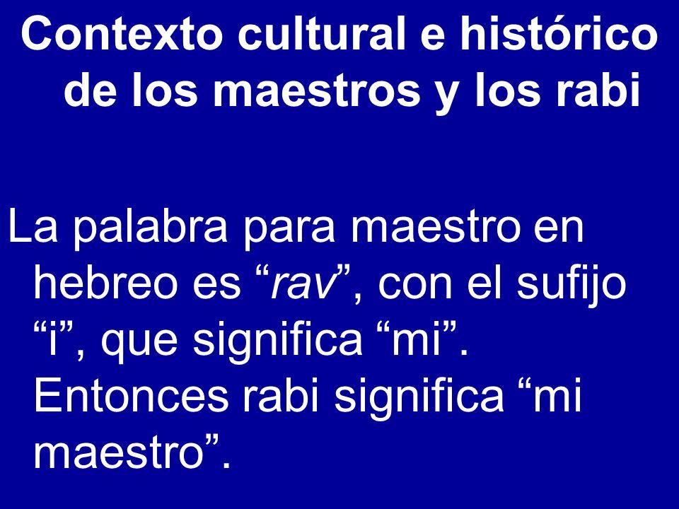 Contexto cultural e histórico de los maestros y los rabi