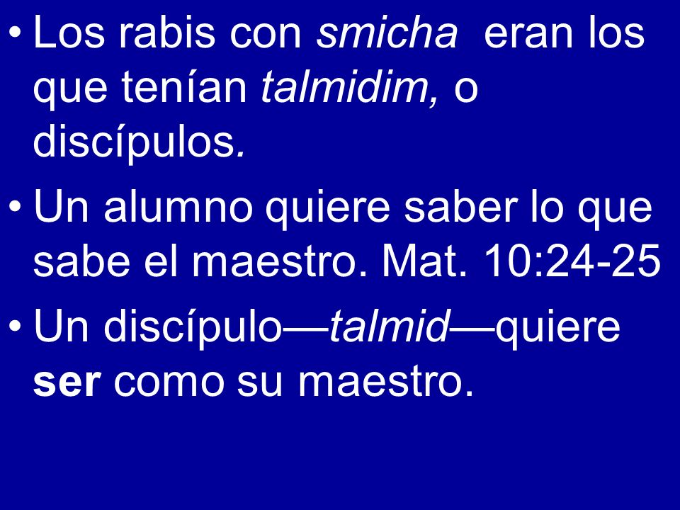 Los rabis con smicha eran los que tenían talmidim, o discípulos.