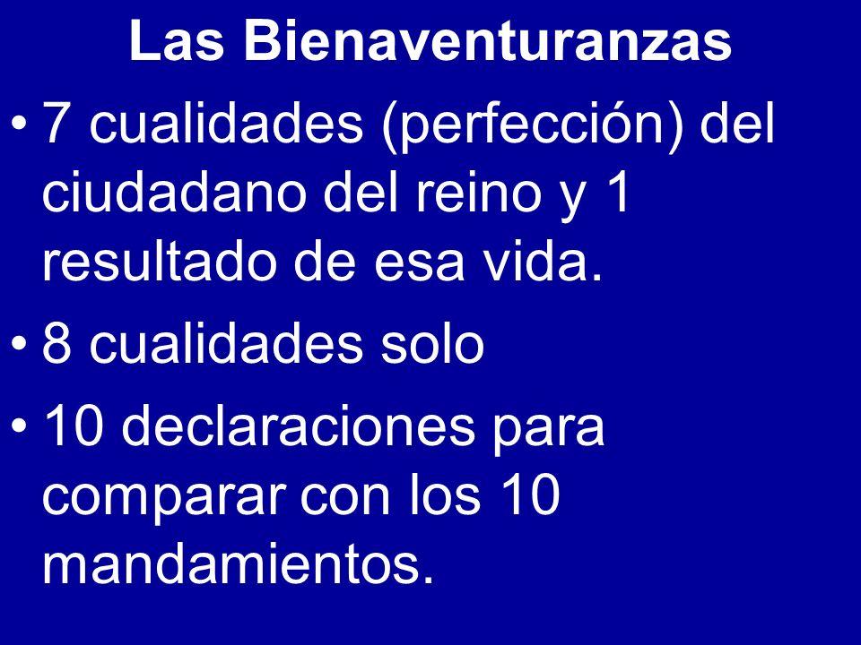 Las Bienaventuranzas 7 cualidades (perfección) del ciudadano del reino y 1 resultado de esa vida. 8 cualidades solo.