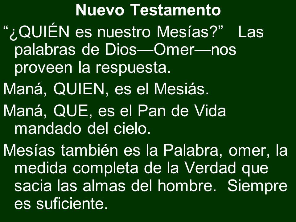 Nuevo Testamento ¿QUIÉN es nuestro Mesías Las palabras de Dios—Omer—nos proveen la respuesta. Maná, QUIEN, es el Mesiás.