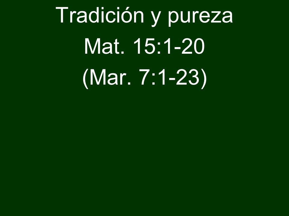Tradición y pureza Mat. 15:1-20 (Mar. 7:1-23)