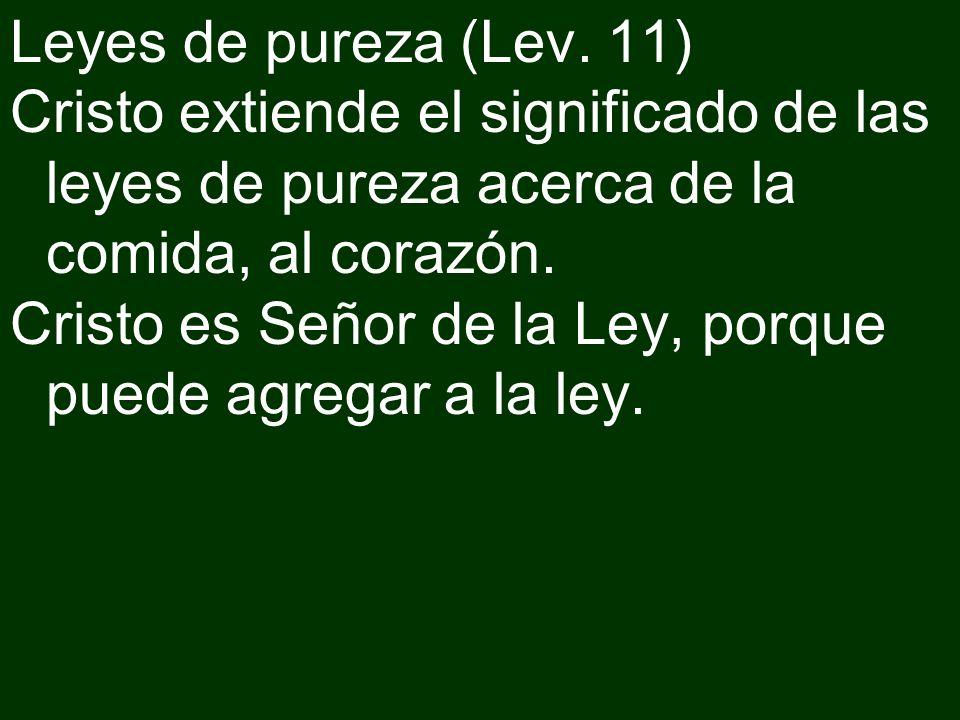 Leyes de pureza (Lev. 11) Cristo extiende el significado de las leyes de pureza acerca de la comida, al corazón.