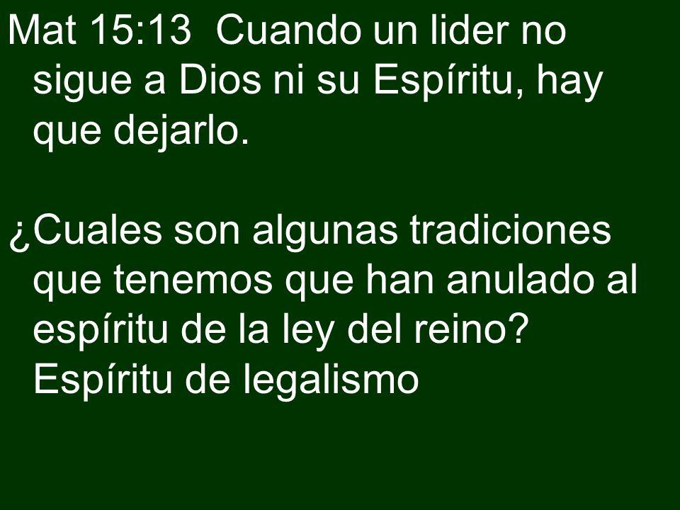 Mat 15:13 Cuando un lider no sigue a Dios ni su Espíritu, hay que dejarlo.