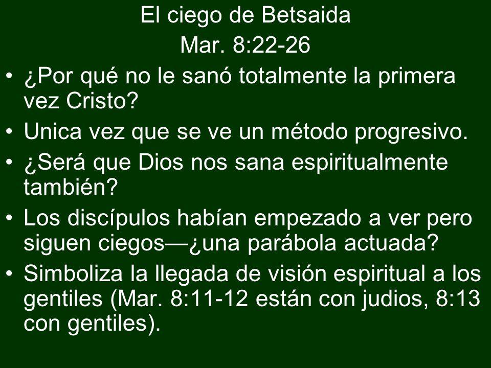 El ciego de Betsaida Mar. 8:22-26. ¿Por qué no le sanó totalmente la primera vez Cristo Unica vez que se ve un método progresivo.