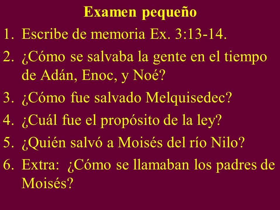 Examen pequeño Escribe de memoria Ex. 3:13-14. ¿Cómo se salvaba la gente en el tiempo de Adán, Enoc, y Noé