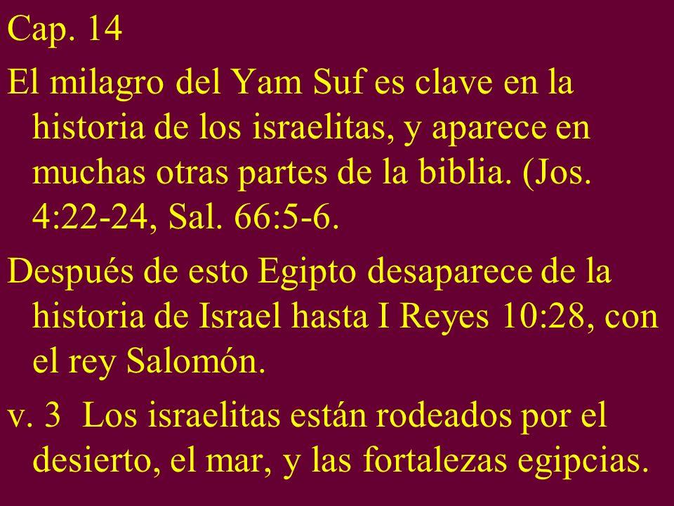 Cap. 14 El milagro del Yam Suf es clave en la historia de los israelitas, y aparece en muchas otras partes de la biblia. (Jos. 4:22-24, Sal. 66:5-6.